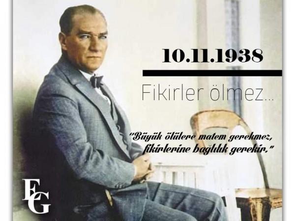 Mustafa Kemal ATATÜRK'ü saygı ve özlemle anıyoruz!